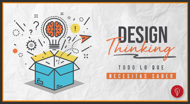 Design thinking: Todo lo que necesitas saber